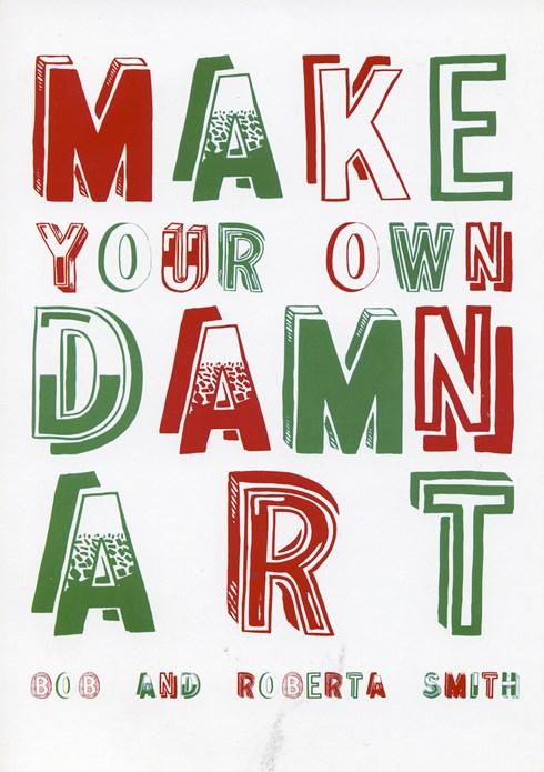 Bob and Roberta Smith: Make Your Own Damn Art: Preview Card