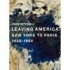 Joan Mitchell: Leaving America New York to Paris 1958-1964