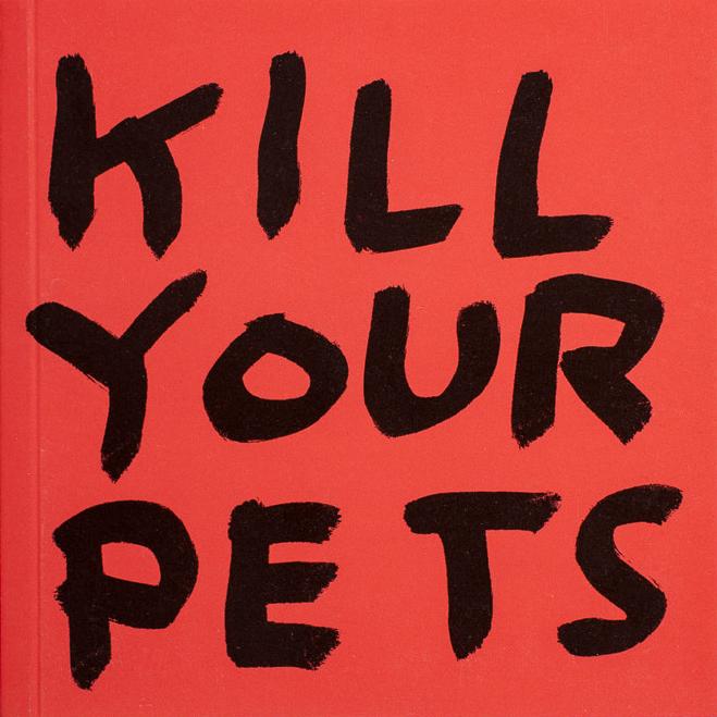 David Shrigley: Kill Your Pets