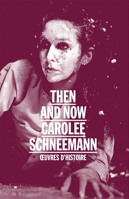 Carolee Schneemann: Then and Now