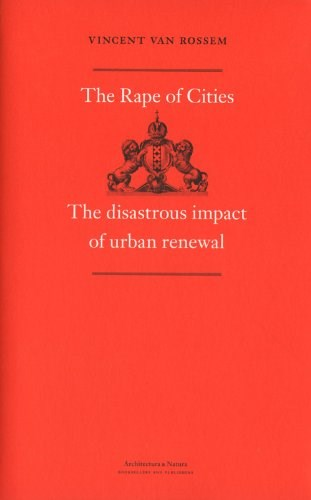 The Rape of Cities: The Disastrous Impact of Urban Renewal