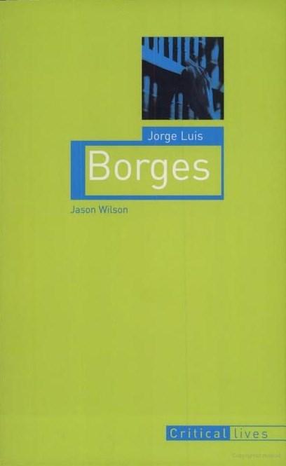 Jorge Luis Borges (Critical Lives)