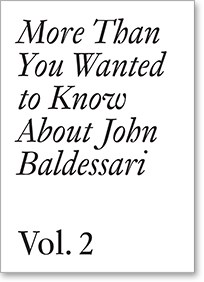 John Baldessari: More Than You Wanted to Know About John Baldessari. Vol. 2