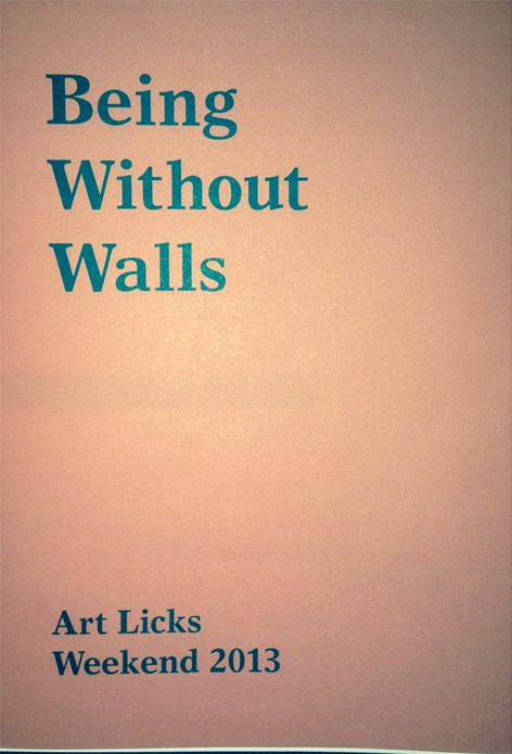 Being Without Walls: Art Licks Weekend 2013
