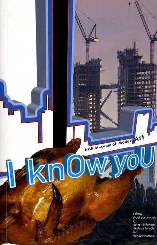 I knOw yoU: A Show About Currencies by Tobias Rehberger, Nikolas Hirsh and Rachael Thomas