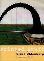 Claes Oldenburg: Printed Stuff: Prints, Posters and Ephemera by Claes Oldenburg - A Catalogue Raisonne 1958-1996