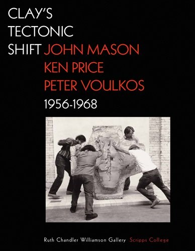 Clay's Tectonic Shift: John Mason, Ken Price, Peter Voulkos 1956-1968