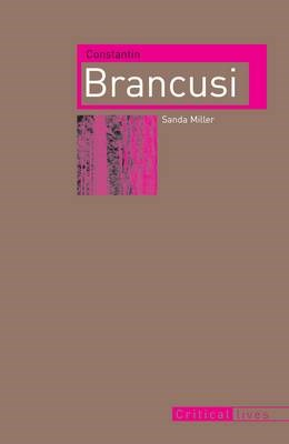 Constantin Brancusi (Critical Lives)