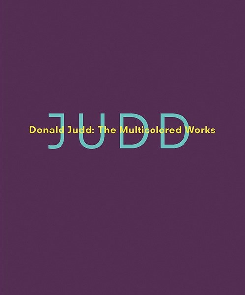 Donald Judd: The Multicoloured Works