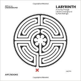 Labyrinth: A Journey Through London's Underground by Mark Wallinger