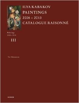 Ilya Kabakov: Paintings 2008–2013: Catalogue Raisonné