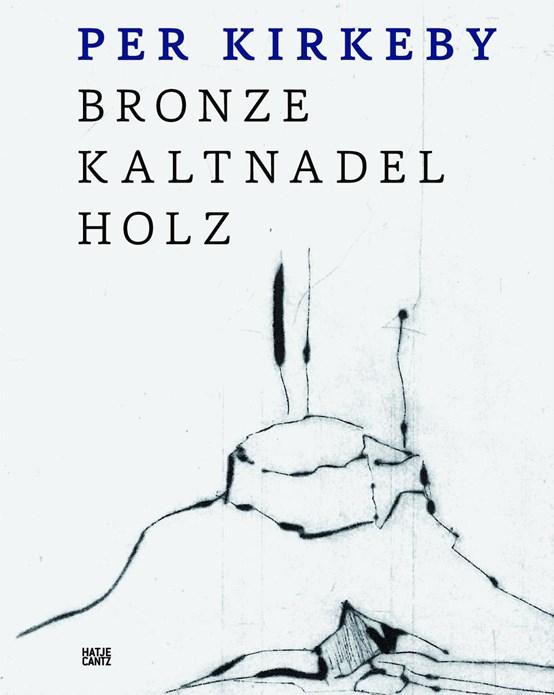 Per Kirkeby: Bronze, Drypoint, Wood