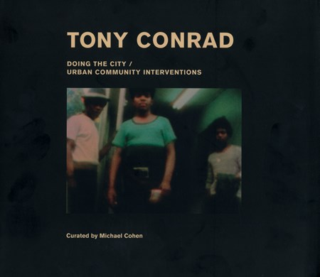 Tony Conrad: Doing the City / Urban Community Interventions