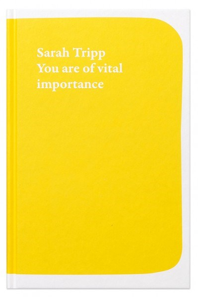 Sarah Tripp: You are of vital importance