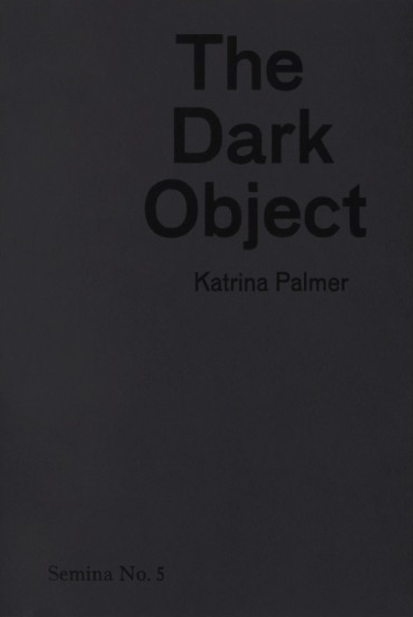 Katrina Palmer: The Dark Object (New Edition, 2013)