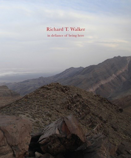 Richard T Walker: In Defiance of Being Here