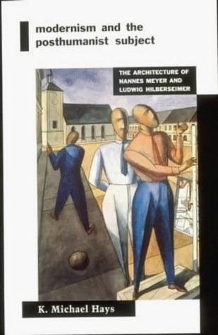 Modernism and the Posthumanist Subject: Architecture of Hannes Meyer and Ludwig Hilberseimer