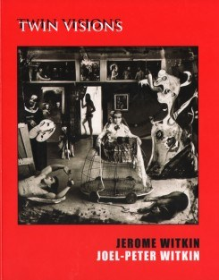 Jerome Witkin & Joel- Peter Witkin: Twin Visions