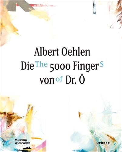 Albert Oehlen: The 5000 Fingers of Dr. Ö.