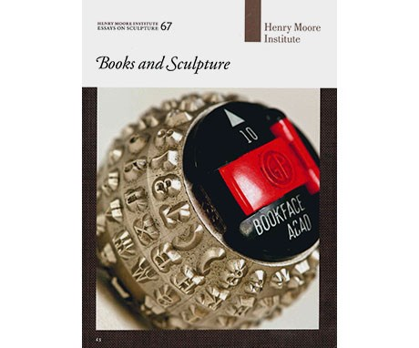 Henry Moore Institute: Essays on Sculpture: Books and Sculpture (no.67)