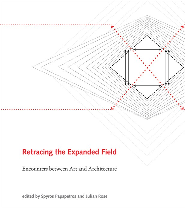 Retracing the Expanded Field: Encounters between Art and Architecture