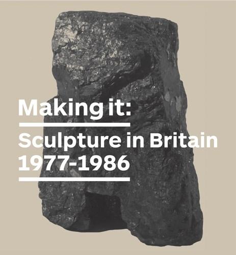 Making It: Sculpture in Britain 1977-1986