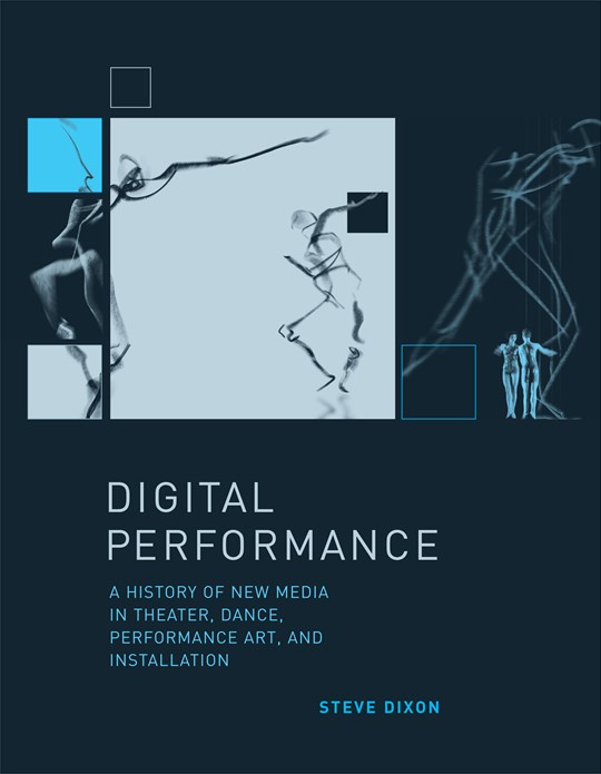Digital Performance: A History of New Media in Theater, Dance, Performance Art and Installation
