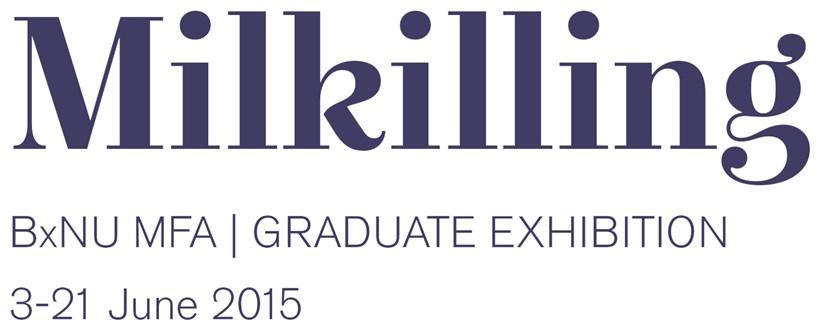 Milkilling: BxNU MFA: Graduate Exhibition