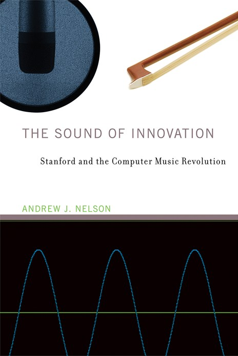 The Sound of Innovation: Stanford and the Computer Music Revolution