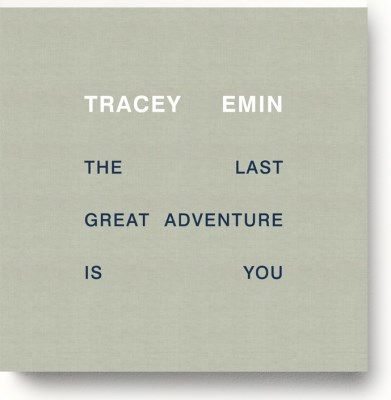 Tracey Emin: The Last Great Adventure Is You