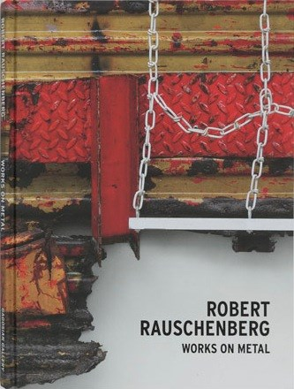 Robert Rauschenberg: Works on Metal