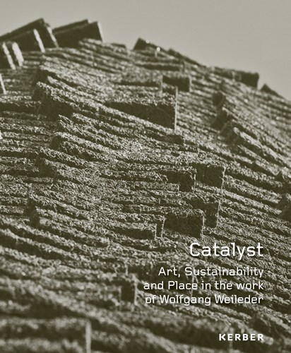 Catalyst: Art, Sustainability and Place in the work of Wolfgang Weileder