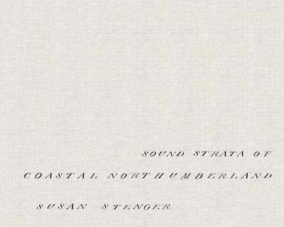 Susan Stenger: Sound Strata of Coastal Northumberland