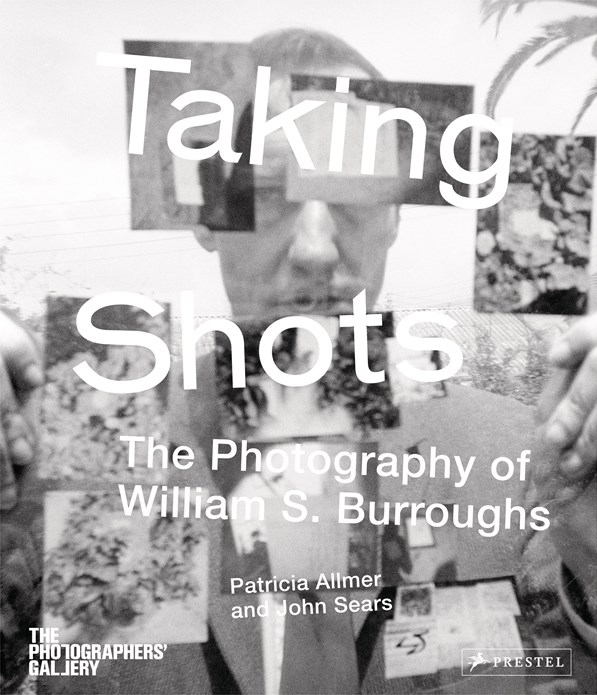 Taking Shots: The Photography of William S. Burroughs