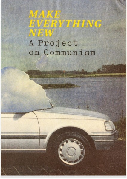 Make Everything New – A Project on Communism Edited by Grant Watson, Gerrie van Noord & Gavin Everall