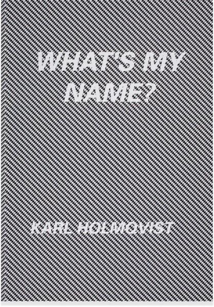 Karl Holmqvist: What's My Name?