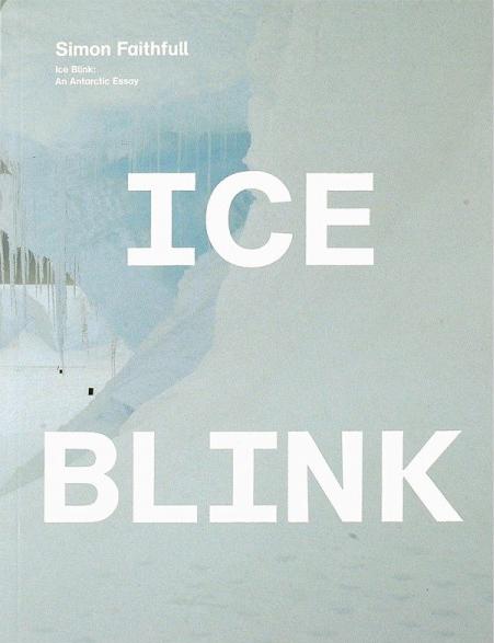 Simon Faithfull: Ice Blink: An Antartic Essay