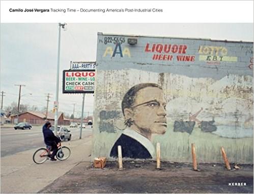 Camilo José Vergara: Tracking Time: Documenting America's Post-Industrial Cities