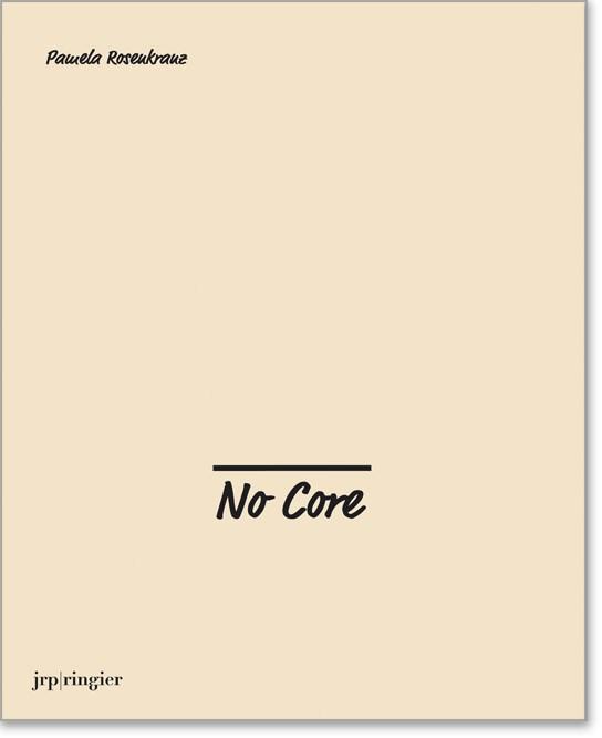 Pamela Rosenkranz: No Core