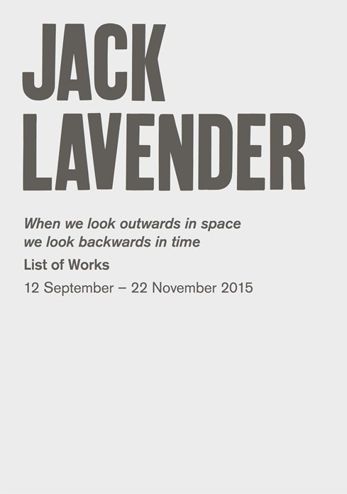 Jack Lavender: When we look outwards in space we look backwards in time: List of Works