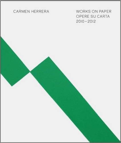Carmen Herrera: Works on Paper 2010-2012
