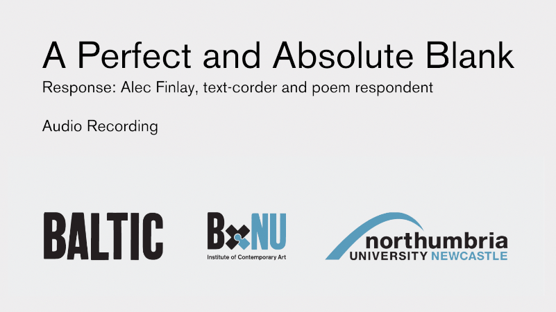 BxNU SYMPOSIUM: A Perfect and Absolute Blank (12): Alec Finlay, Text-Corder and Poem Respondent
