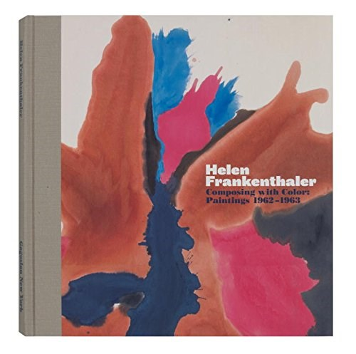 Helen Frankenthaler: Composing with Color Paintings 1962-1963