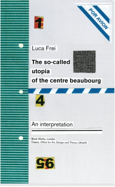 Luca Frei: The So-Called Utopia of the Centre Beauborg: An Interpretation