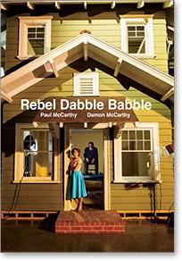 Paul McCarthy And Damon McCarthy: Rebel Dabble Babble