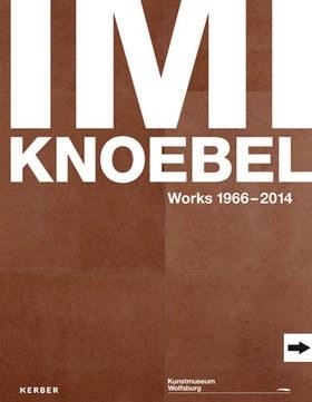 Imi Knoebel: Works 1966 - 2014