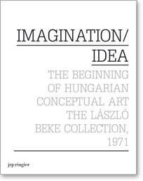 Imagination/Idea: The Beginning of Hungarian Conceptual Art 1971