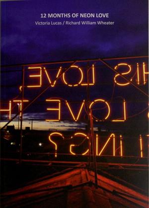 Victoria Lucas / Richard William Wheater: 12 Months of Neon Love