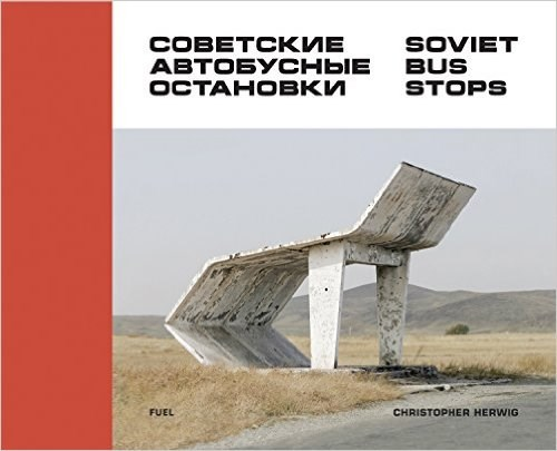 Christopher Herwig: Soviet Bus Stops