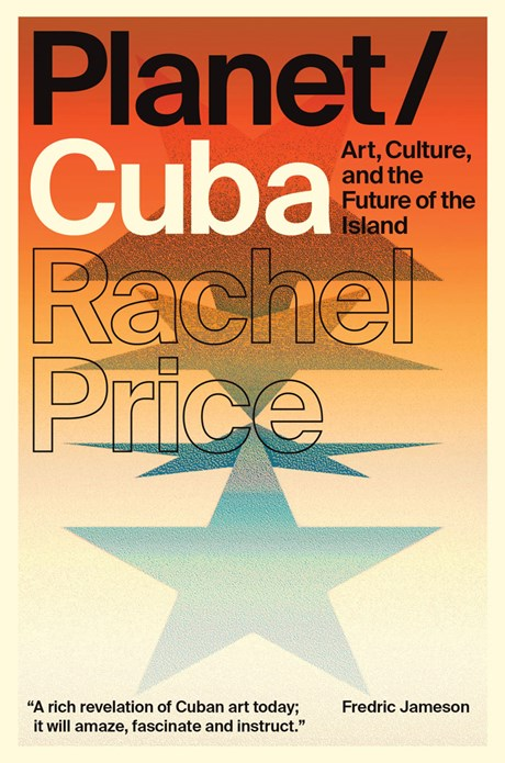 Planet/Cuba: Art, Culture and the Future of the Island